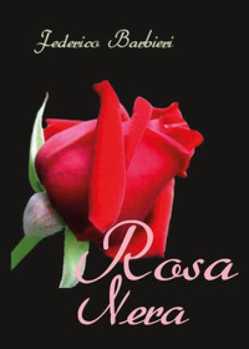 Rosa nera - Federico Barbieri |