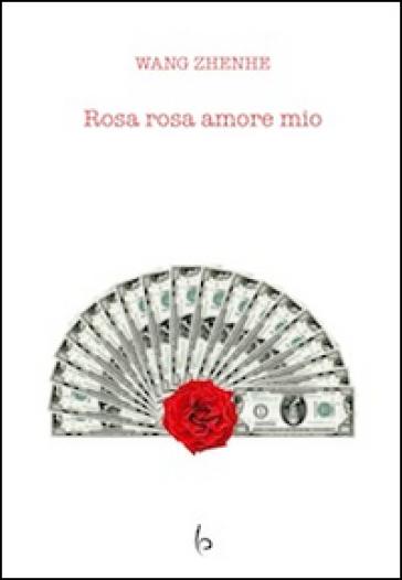 Rosa rosa amore mio - Zhenhe Wang |