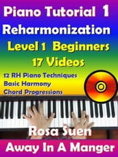 Rosa s Adult Piano Lessons Reharmonization Level 1: Beginners Away In A Manger with 17 Instructional Videos
