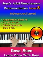 Rosa s Adult Piano Lessons Reharmonization Level 8 Advanced Level -  Augmented Chord Substitution +5 & Whole Tone Scale