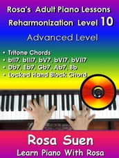 Rosa s Adult Piano Lessons Reharmonization Level 10 Advanced Level - Tritone Chords & Locked Hand Block Chord & Voicing
