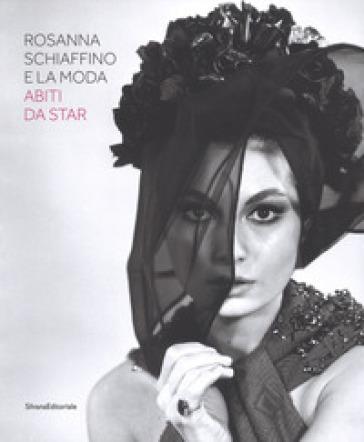 Rosanna Schiaffino e la moda. Abiti da star. Catalogo della mostra (Milano, 20 dicembre 2018-29 settembre 2019). Ediz. illustrata - E. Morini | Thecosgala.com
