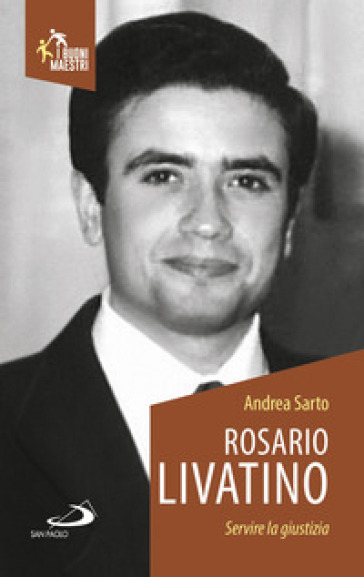 Rosario Livatino. Servire la giustizia - Andrea Sarto  