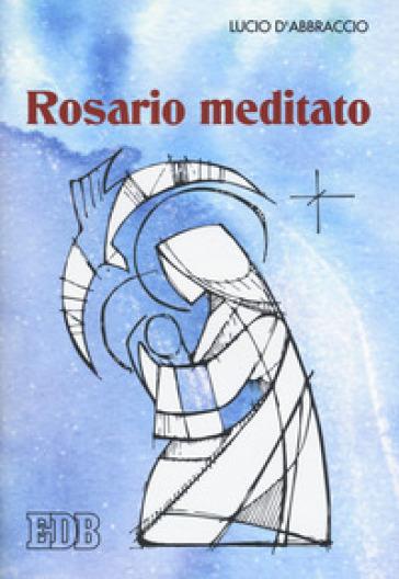 Rosario meditato - Lucio D'Abbraccio   Kritjur.org