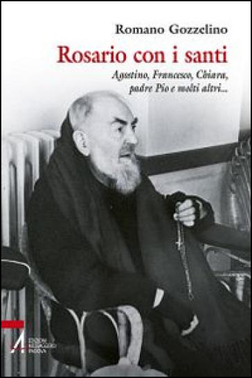 Rosario con i santi. Agostino, Francesco, Chiara, padre Pio e molti altri - R. Gozzelino | Rochesterscifianimecon.com