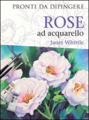 Rose ad acquarello - Janet Whittle  