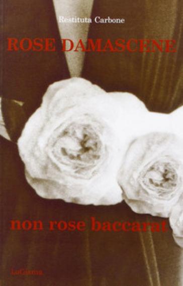 Rose damascene, non rose baccarat - Restituta Carbone | Rochesterscifianimecon.com