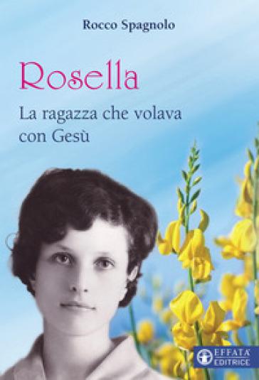 Rosella. La ragazza che volava con Gesù - Rocco Spagnolo | Thecosgala.com