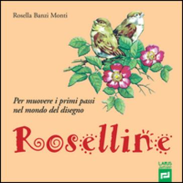 Roselline. Per muovere i primi passi nel mondo del disegno. Per la Scuola elementare - Rosella Banzi Monti  