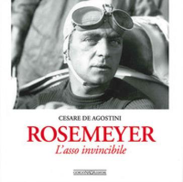Rosemeyer. L'asso invincibile - Cesare De Agostini | Rochesterscifianimecon.com