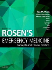 Rosen s Emergency Medicine - Concepts and Clinical Practice E-Book