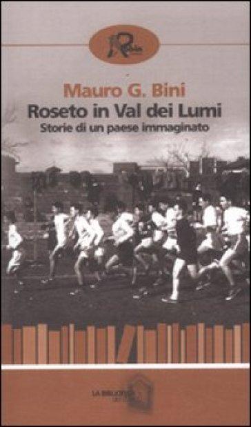 Roseto in Val dei Lumi. Storia di un paese immaginato - Mario G. Bini | Kritjur.org