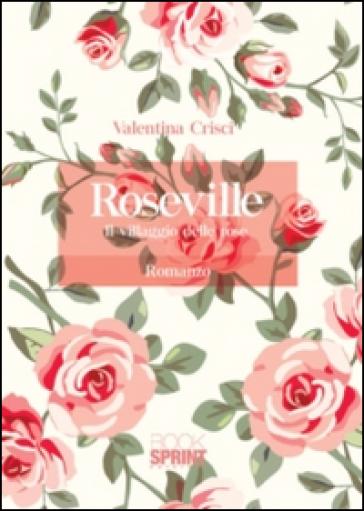 Roseville. Il villaggio delle rose - Valentina Crisci   Rochesterscifianimecon.com