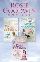 Rosie Goodwin Omnibus: The Bad Apple, No One s Girl, Dancing Till Midnight