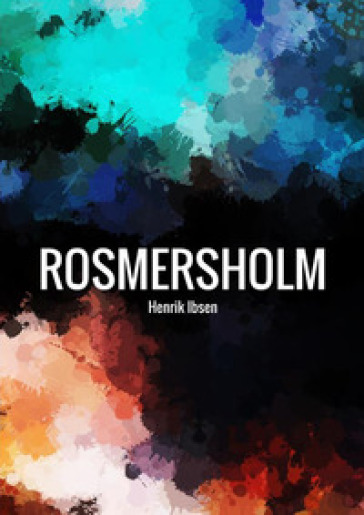Rosmersholm. Ediz. inglese - Henrik Ibsen | Thecosgala.com