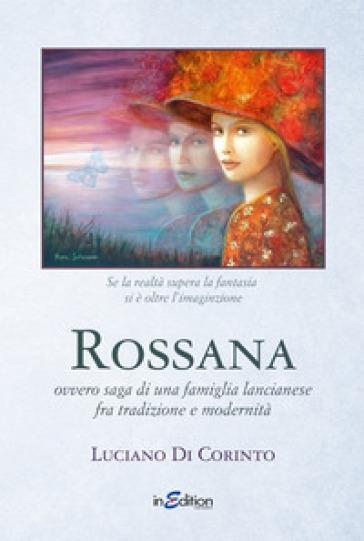 Rossana ovvero saga di una famiglia lancianese fra tradizione e modernità - Luciano Di Corinto  