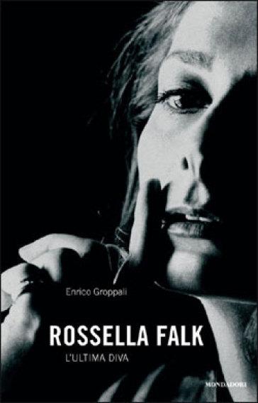 Rossella Falk. L'ultima diva - Enrico Groppali | Rochesterscifianimecon.com