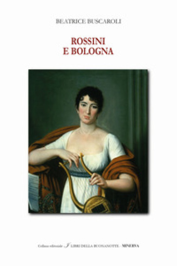 Rossini e Bologna. Ediz. italiana e inglese - Beatrice Buscaroli |