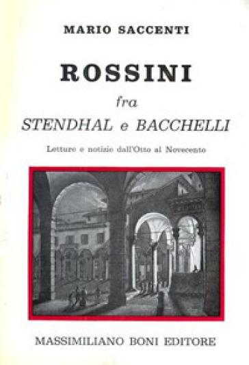 Rossini fra Stendhal e Bacchelli. Lettere e notizie dall'Otto al Novecento - Mario Saccenti | Jonathanterrington.com