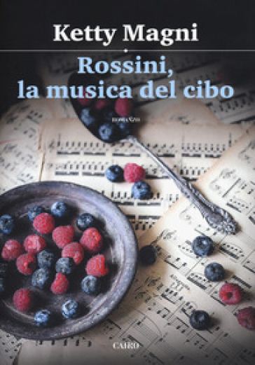 Rossini, la musica del cibo - Ketty Magni | Rochesterscifianimecon.com