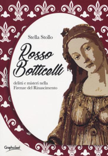 Rosso Botticelli. Delitti e misteri nella Firenze del Rinascimento - Stella Stollo  