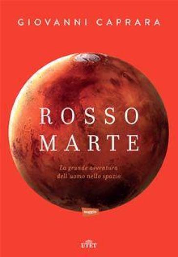 Rosso Marte. Uomini e robot verso il pianeta su cui andremo a vivere. Con e-book - Giovanni Caprara |