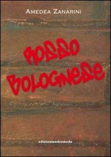 Rosso bolognese - Amedea Zanardini |