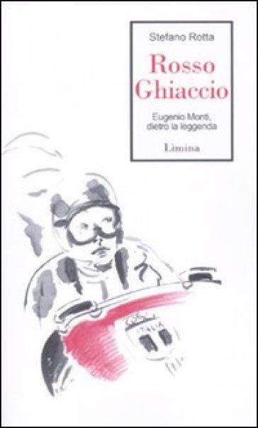 Rosso ghiaccio. Eugenio Monti, dietro la leggenda - Stefano Rotta | Rochesterscifianimecon.com