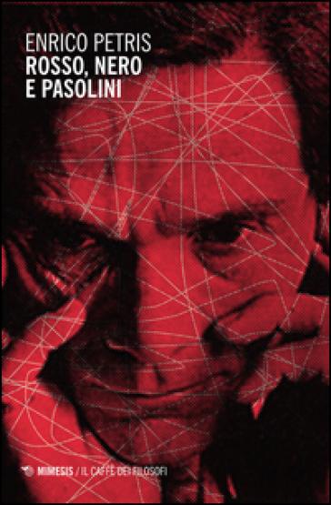 Rosso, nero e Pasolini - Enrico Petris  