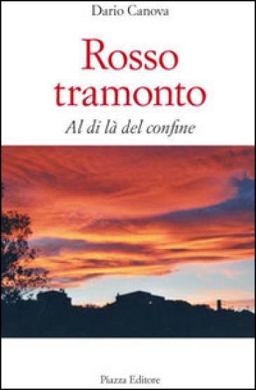 Rosso tramonto. Al di là del confine - Dario Canova | Kritjur.org
