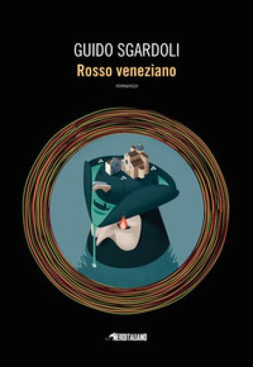 Rosso veneziano - Guido Sgardoli |