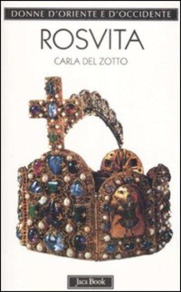 Rosvita. La poetessa degli imperatori sassoni - Carla Del Zotto |