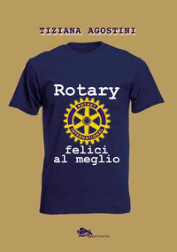 Rotary: felici al meglio - Tiziana Agostini |