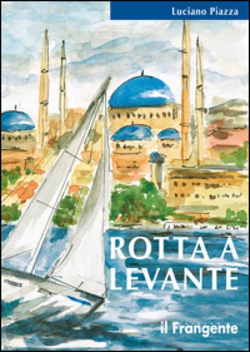 Rotta a levante. Da Roma a Istanbul - Luciano Piazza pdf epub