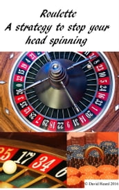 Roulette: a Strategy to Stop Your Head Spinning