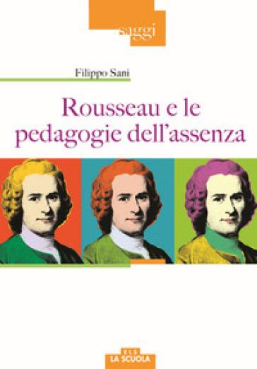 Rousseau e le pedagogie dell'assenza - Filippo Sani |