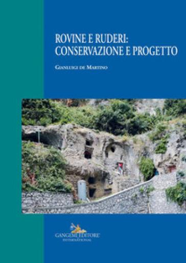 Rovine e ruderi: conservazione e progetto. Ediz. illustrata - Gianluigi De Martino pdf epub
