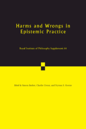 Royal Institute of Philosophy Supplements Series Number 84  Harms and Wrongs in Epistemic Practice
