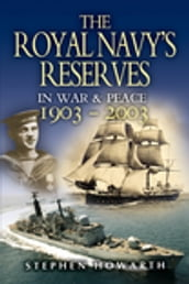 Royal Navy s Reserves in War and Peace, 1903-2003