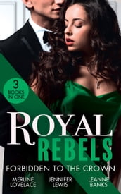 Royal Rebels: Forbidden To The Crown: Her Unforgettable Royal Lover (Duchess Diaries) / At His Majesty s Convenience / The Princess and the Outlaw