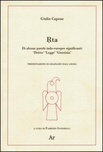 Rta. Di alcune parole indo-europee significanti «diritto» «legge» «giustizia» - Giulio Capone |