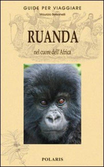 Ruanda. Nel cuore dell'Africa - Maurizio Bersanelli |