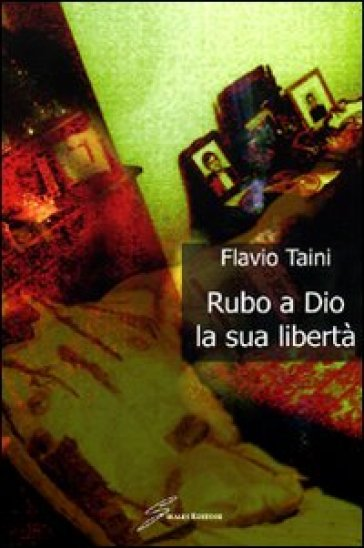 Rubo a Dio la libertà - Flavio Taini |