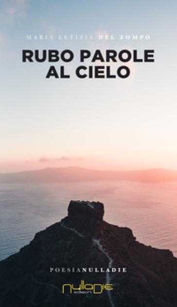 Rubo parole al cielo - Maria Letizia Del Zompo  