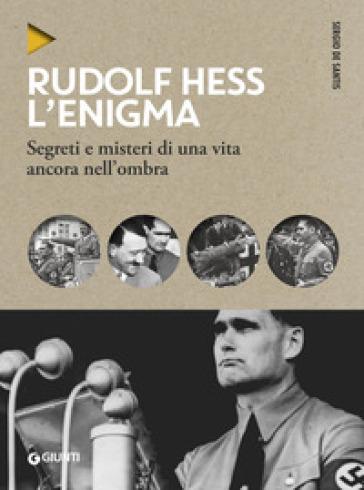 Rudolf Hess. L'enigma. Segreti e misteri di una vita nell'ombra - Sergio De Santis | Kritjur.org