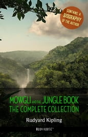 Rudyard Kipling: The Complete Jungle Books + A Biography of the Author