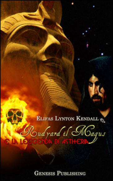 Rudyard il Magus e la leggenda di Astheria - Elifas Lynton Kendall |