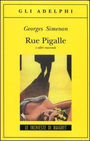 Rue Pigalle e altri racconti - Georges Simenon  