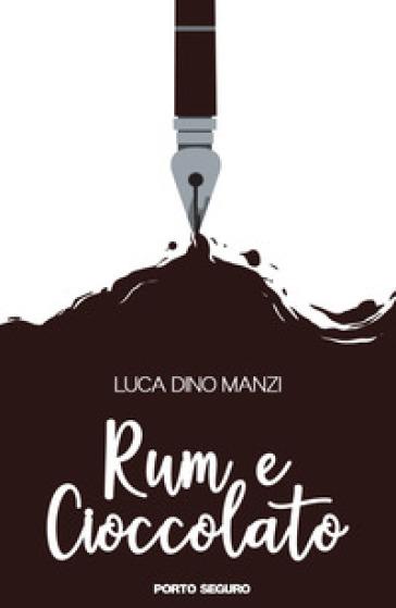 Rum e cioccolato - Luca Dino Manzi |