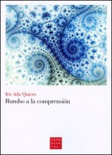 Rumbo con la comprension. Ediz. italiana - Iris A. Quiero |